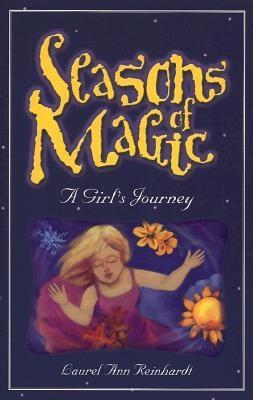 Seasons of Magic: A Girl's Journey - Reinhardt, Laurel Ann