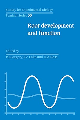 SEBS 30 Root Development and Function - Lake, J. V. (Editor), and Gregory, P. J. (Editor), and Rose, D.A. (Editor)