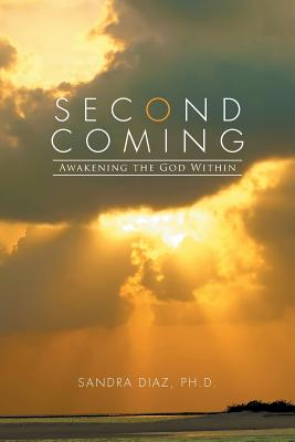 Second Coming: Awakening the God Within - Diaz Ph D, Sandra
