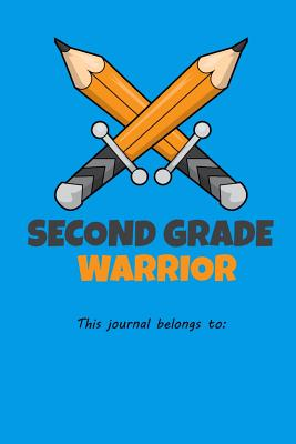 Second Grade Warrior This journal belongs to: 100 college ruled lined Pages Large Big 6 x 9 for school boys, girls, kids and pupils princess and prince - Grade Warrior Notebook, Kaiasworld Journ