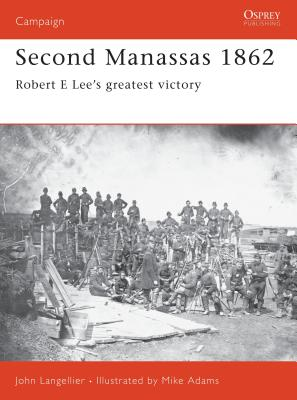Second Manassas 1862: Robert E Lee's Greatest Victory - Langellier, John P, and Osprey Publishing (Creator)