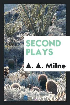 Second Plays - Milne, A A