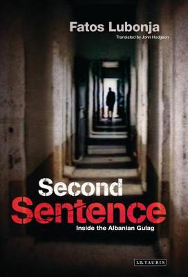 Second Sentence: Inside the Albanian Gulag - Lubonja, Fatos, and Hodgson, John, MA (Translated by)