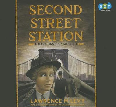 Second Street Station: A Mary Handley Mystery - Levy, Lawrence H, and Campbell, Cassandra (Read by)