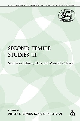 Second Temple Studies III: Studies in Politics, Class and Material Culture - Davies, Philip R (Editor), and Halligan, John M (Editor)