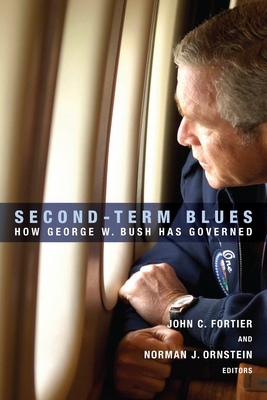 Second-Term Blues: How George W. Bush Has Governed - Fortier, John C (Editor), and Ornstein, Norman J (Editor)