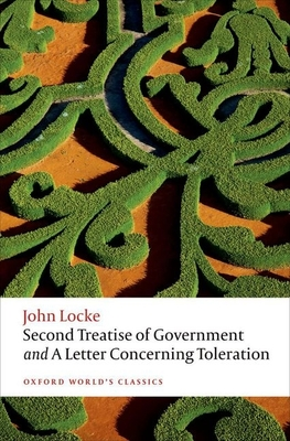 Second Treatise of Government and A Letter Concerning Toleration - Locke, John, and Goldie, Mark (Editor)