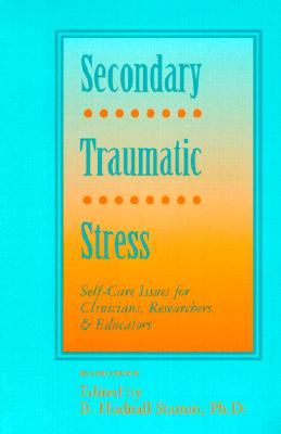 Secondary Traumatic Stress: Self-Care Issues for Clinicians, Researchers, and Educators - Stamm, B Hudnall