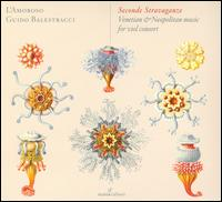 Seconde Stravaganze: Venetian & Neapolitan music for viol consort - L'Amoroso; Guido Balestracci (conductor)