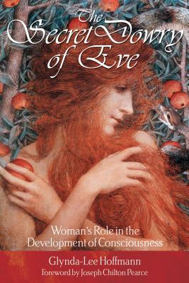 Secret Dowry of Eve - Hoffmann, Glynda-Lee, and Pearce, Joseph Chilton (Foreword by)