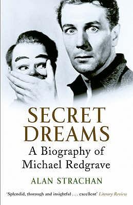 Secret Dreams: A Biography of Michael Redgrave - Strachan, Alan