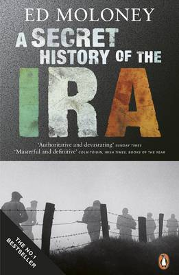 Secret History of the IRA: Gerry Adams and the Thirty Year War - Moloney, Ed, Dr.
