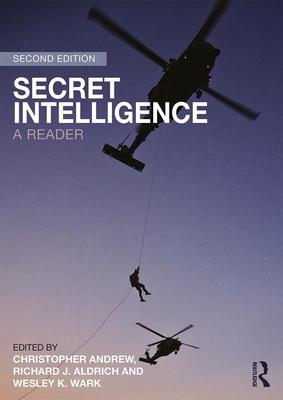 Secret Intelligence: A Reader - Aldrich, Richard J (Editor), and Andrew, Christopher (Editor), and Wark, Wesley (Editor)