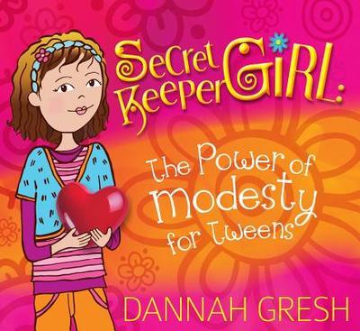 Secret Keeper Girl: The Power of Modesty for Tweens - Gresh, Dannah