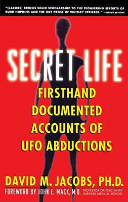 Secret Life: Firsthand, Documented Accounts of UFO Abductions - Jacobs, David M, and Mack, John E, Professor (Foreword by)