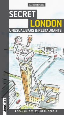 Secret London - Unusual Bars and Restaurants - Howard, Rachel, and Monedero, Jorge (Photographer)