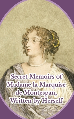 Secret Memoirs of Madame la Marquise de Montespan - Madame La Marquise de Montespan