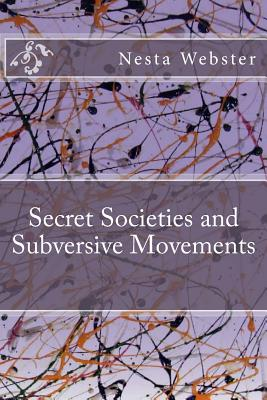 Secret Societies and Subversive Movements - Webster, Nesta H