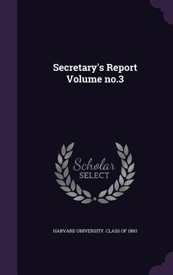 Secretary's Report Volume No.3 - Harvard University Class of 1893 (Creator)