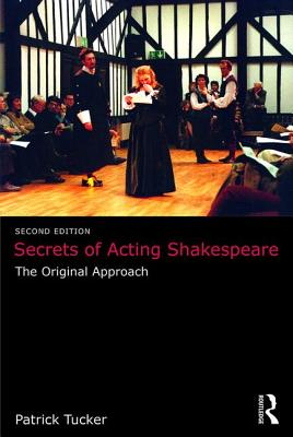 Secrets of Acting Shakespeare: The Original Approach - Tucker, Patrick