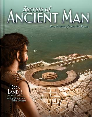 Secrets of Ancient Man: The Legacy for Rebellion - Landis, Don (Editor), and Jackson Hole Bible College