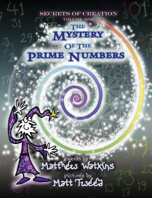 Secrets of Creation: Volume 1: The Mystery of the Prime Numbers - Watkins, Matthew, and Tweed, Matt