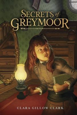 Secrets of Greymoor - Clark, Clara Gillow