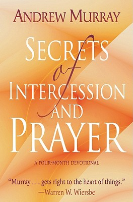 Secrets of Intercession and Prayer: A Four-Month Devotional - Murray, Andrew