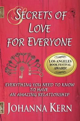 Secrets of Love for Everyone: Everything You Need to Know to Have an Amazing Relationship - Kern, Johanna