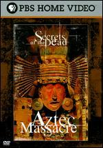 Secrets of the Dead: Aztec Massacre