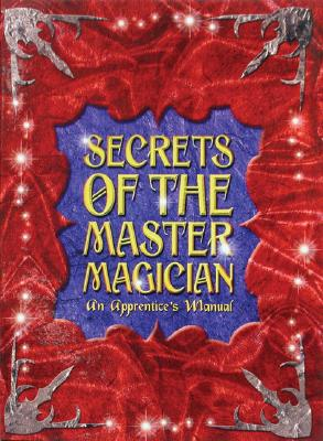 Secrets of the Master Magician: The Apprentice's Guide - Guard, Dominic, and Hopper, Ruth, and Dabra, Abraham K