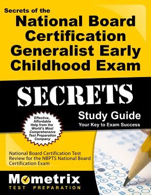 Secrets of the National Board Certification Generalist: Early Childhood Exam: National Board Certification Test Review for the Nbpts National Board Certification Exam - National Board Certification Exam Secrets Test Prep Team