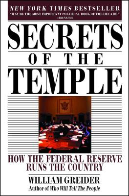 Secrets of the Temple: How the Federal Reserve Runs the Country - Greider, William