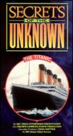 Secrets of the Unknown: The Titanic