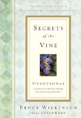 Secrets of the Vine Devotional - Wilkinson, Bruce, Dr., and Kopp, David