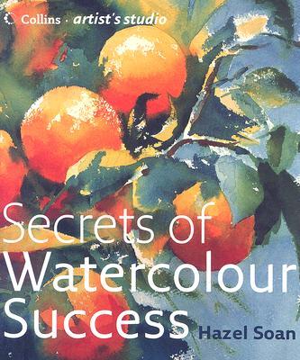 Secrets of Watercolour Success - Soan, Hazel
