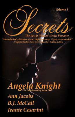 Secrets: Volume 3 Satisfy Your Desire for More - Cesarini, Jeanie, and McCall, B J, and Knight, Angela