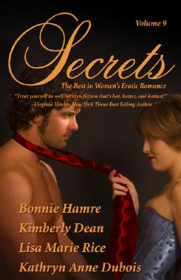 Secrets: Volume 9 the Best in Women's Romantic Erotica - DuBois, Kathryn Anne, and Dean, Kimberly, and Rice, Lisa Marie