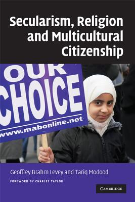 Secularism, Religion and Multicultural Citizenship - Levey, Geoffrey Brahm (Editor), and Modood, Tariq (Editor), and Geoffrey Brahm, Levey (Editor)