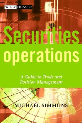Securities Operations: A Guide to Trade and Position Management - Simmons, Michael