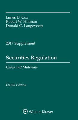 Securities Regulation: 2017 Case Supplement - Cox, James D, and Hillman, Robert W, and Langevoort, Donald C