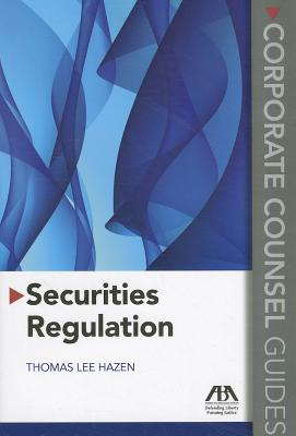 Securities Regulation: Corporate Counsel Guides - Hazen, Thomas Lee