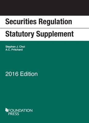 Securities Regulation Statutory Supplement - Choi, Stephen, and Pritchard, Adam