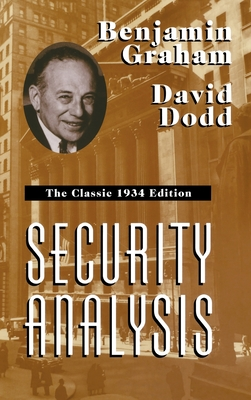 Security Analysis: The Classic 1934 Edition - Graham, Benjamin, and Dodd, David, and Graham Benjamin