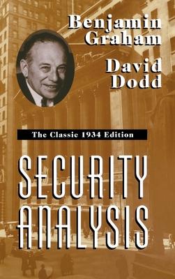 Security Analysis: The Classic 1934 Edition - Graham, Benjamin, and Dodd, David