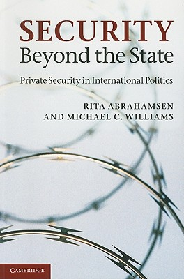 Security Beyond the State: Private Security in International Politics - Abrahamsen, Rita, and Williams, Michael C.
