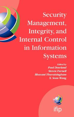 Security Management, Integrity, and Internal Control in Information Systems: Ifip Tc-11 Wg 11.1 & Wg 11.5 Joint Working Conference - Furnell, Steve (Editor), and Dowland, Paul (Guest editor), and Thuraisingham, Bhavani (Editor)