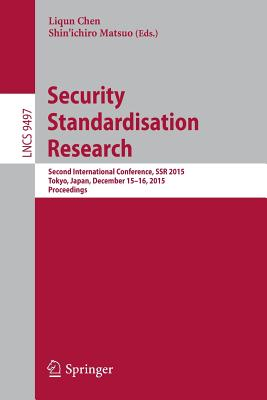 Security Standardisation Research: Second International Conference, Ssr 2015, Tokyo, Japan, December 15-16, 2015, Proceedings - Chen, Liqun (Editor), and Matsuo, Shin'ichiro (Editor)