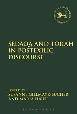 Sedaqa and Torah in Postexilic Discourse - Gillmayr-Bucher, Susanne (Editor), and Hausl, Maria (Editor)