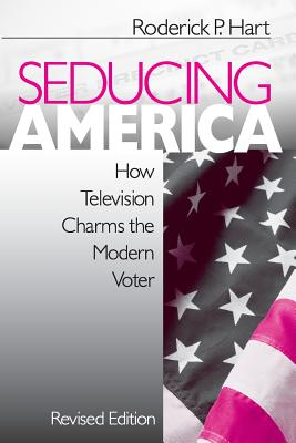 Seducing America: How Television Charms the Modern Voter - Hart, Roderick P, Dr.